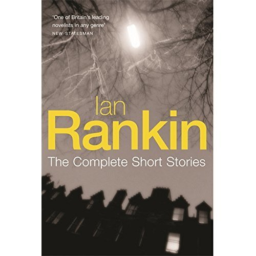 Ian Rankin: The Complete Short Stories: A Good Hanging, Beggars Banquet, Atonement