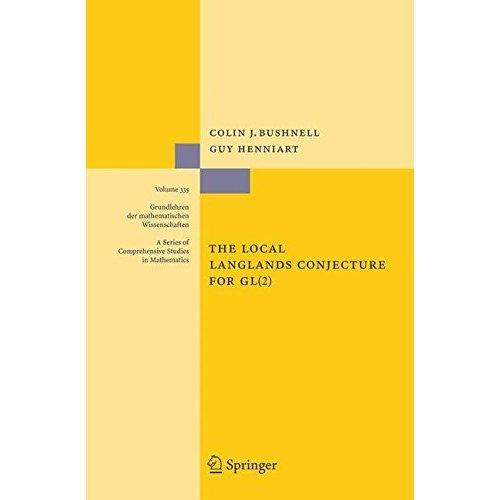 The Local Langlands Conjecture for GL(2) (Grundlehren der mathematischen Wissenschaften)