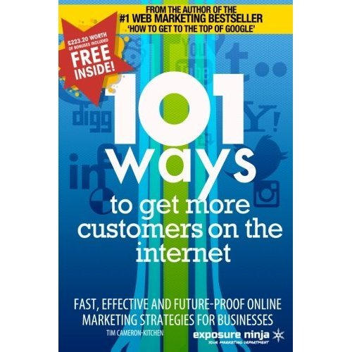 101 Ways to Get More Customers from the Internet in 2014: Fast, effective and future-proof online marketing strategies for businesses: Volume 3...