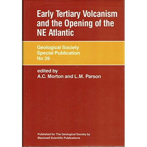 Early Tertiary Volcanism and the Opening of the North East Atlantic (Geological Society of London Special Publications)