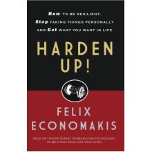 Harden Up!: How to be Resilient, Stop Taking Things Personally and Get What You Want in Life