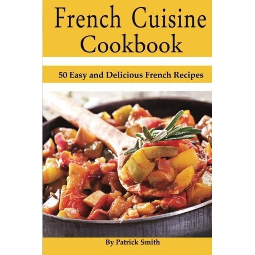 Used french cuisine cookbook 50 easy and delicious french recipes french cuisine cookbook 50 easy and delicious french recipes french cooking french recipes french food quick easy forumfinder Image collections