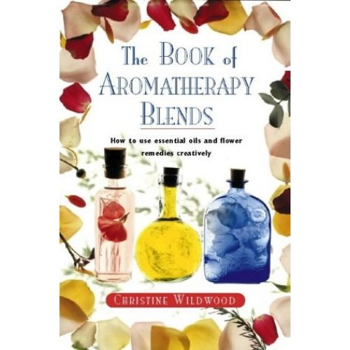 The Book of Aromatherapy Blends: A Guide to Blending Essential Oils Creatively