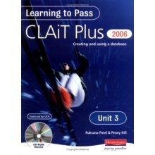 Learning to Pass CLAIT Plus 2006 (Level 2): Unit 3 Creating and Using a Database: Unit 3: Creating and Using a Database Level 2 (Clait 2006)