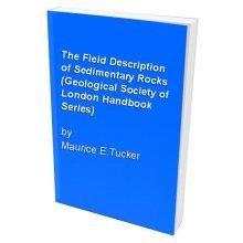 The Field Description of Sedimentary Rocks (Geological Society of London Handbook Series)