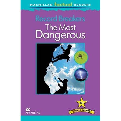 Macmillan Factual Readers Level 6+: Record Breakers - The Most Dangerous