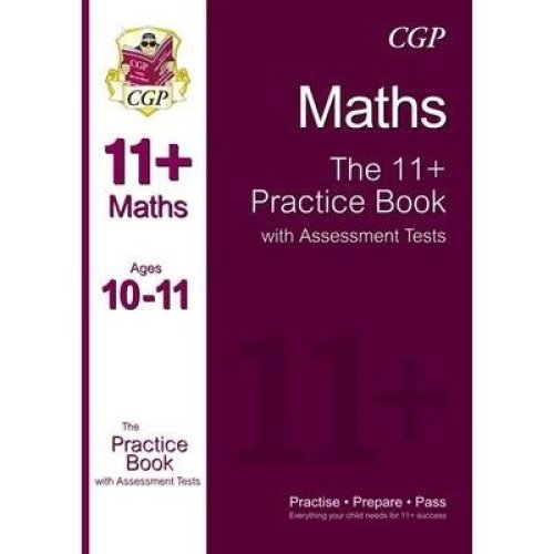 The 11+ Maths Practice Book with Assessment Tests Ages 10-11 (for Gl & Other Test Providers)