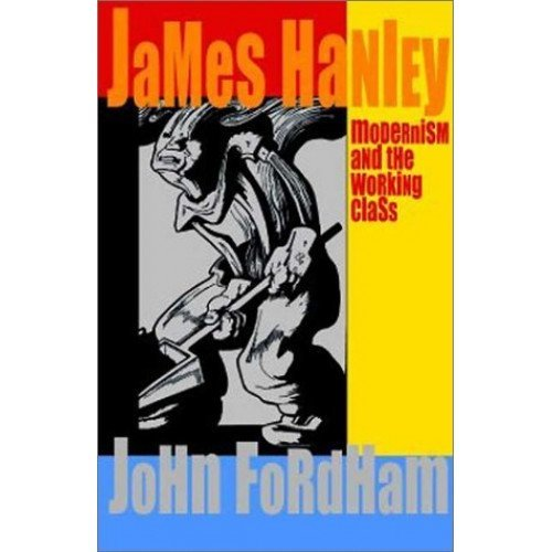 James Hanley: Modernism and the Working Class