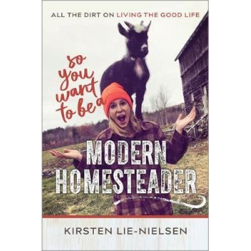So You Want to Be a Modern Homesteader?