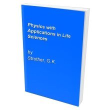 Physics with Applications in Life Sciences