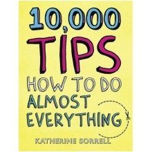 10,000 Tips: How to Do Almost Everything