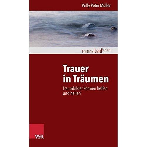 Trauer in Traumen: Traumbilder Konnen Helfen Und Heilen (Edition Leidfaden)
