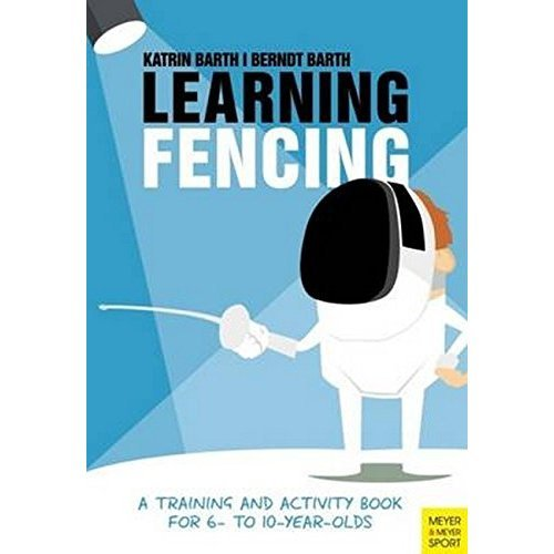 Learning Fencing: A Training and Activity Book for 6 to 10 Year Olds