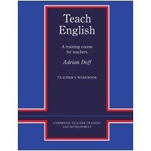 Teach English Teacher's Workbook: a Training Course for Teachers (cambridge Teacher Training and Development)