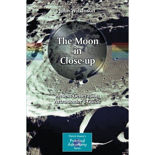 The Moon in Close-up: A Next Generation Astronomer's Guide (Patrick Moore's Practical Astronomy Series) (The Patrick Moore Practical Astronomy Ser...