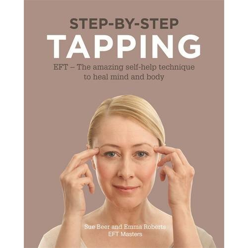 Step-by-Step Tapping: The amazing self-help technique