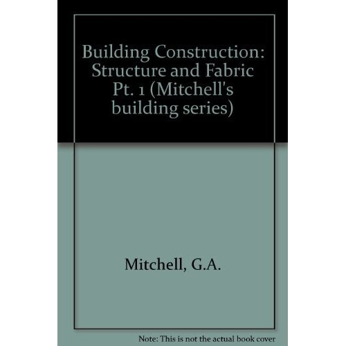 Building Construction: Structure and Fabric Pt. 1 (Mitchell's building series)
