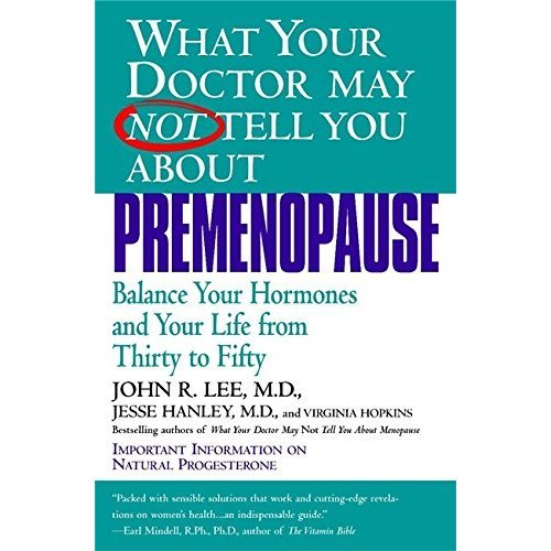 What Your Dr...Premenopause: Balance Your Hormones and Your Life from Thirty to Fifty (What Your Doctor May Not Tell You About...(Paperback))