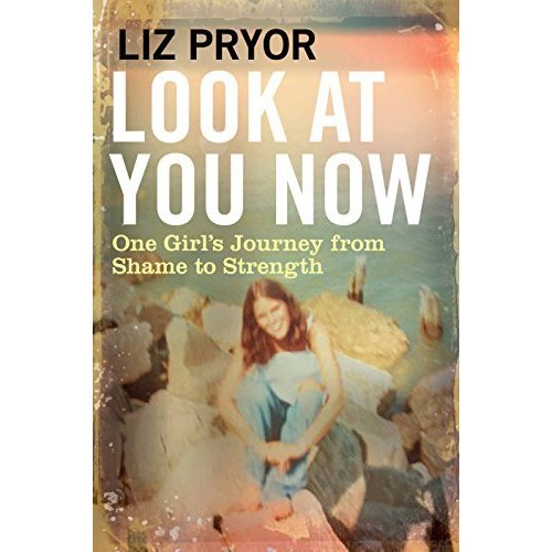 Look at You Now: One Girl's Journey from Shame to Strength