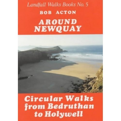 Around Newquay: Circular Walks from Bedruthan to Holywell (Landfall Walks Books)