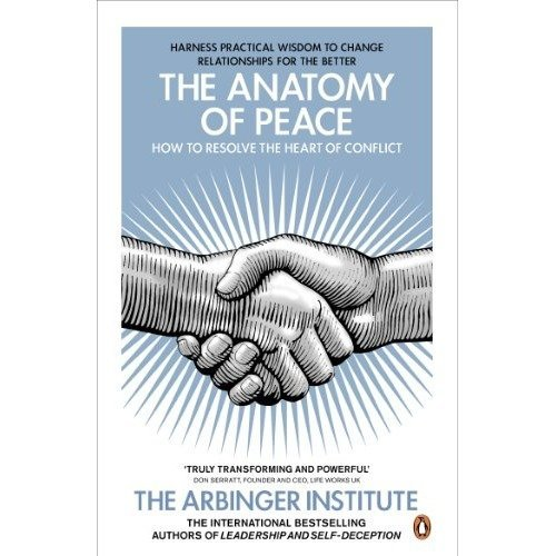 The Anatomy of Peace: How to Resolve the Heart of Conflict
