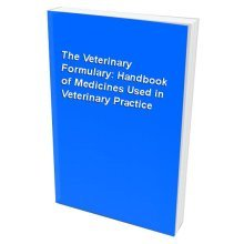 The Veterinary Formulary: Handbook of Medicines Used in Veterinary Practice