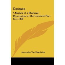 Cosmos: A Sketch of a Physical Description of the Universe Part Five 1858