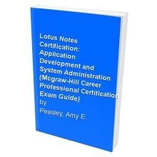 Lotus Notes Certification: Application Development and System Administration (mcgraw-hill Career++ Professional Certification Exam Guide)