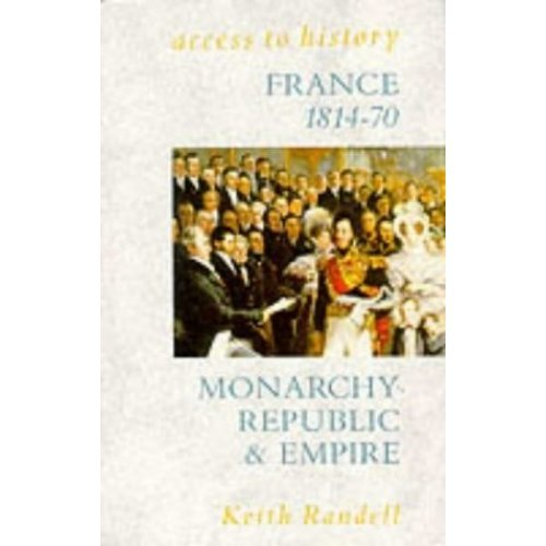 Access To History: France - Monarchy, Republic & Empire, 1814-70: Monarchy, Republic and Empire