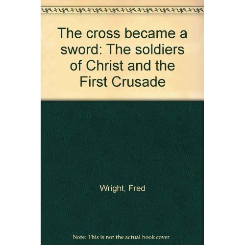 The cross became a sword: The soldiers of Christ and the First Crusade