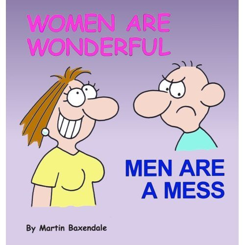 Women are Wonderful: Men are a Mess