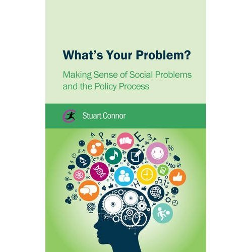 What's Your Problem: Making Sense of Social Problems and the Policy Process