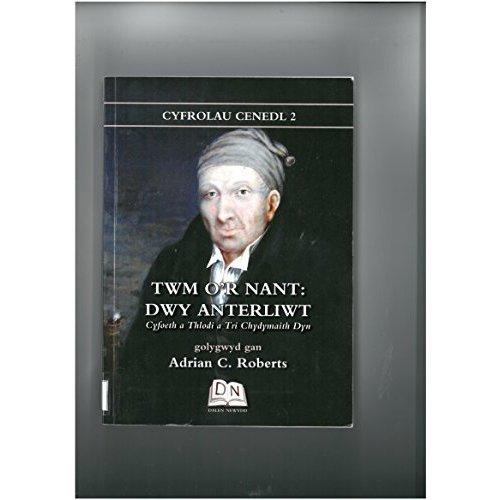 TWM O'r Nant: Dwy Anterliwt: Cyfoeth a Thlodi a Tri Chydymaith Dyn (Cyfrolau Cenedl)