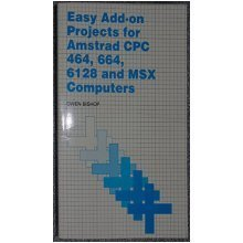 Easy Add-on Projects for the Amstrad CPC 464, 664, 6128 and MSX Computers (Bernard Babani Publishing Radio & Electronics Books)