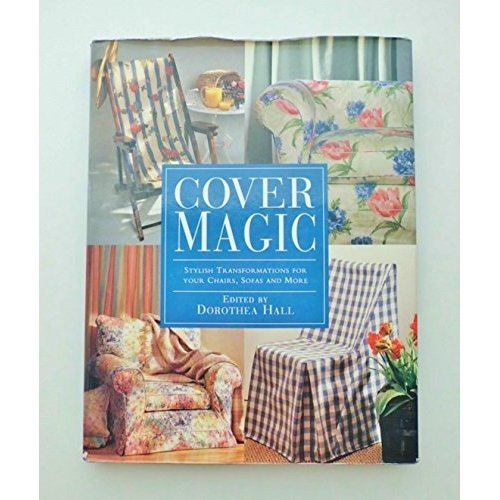 Cover Magic: Everything You Need to Know to Make a Stylish Transformation of Your Chairs, Sofas and More