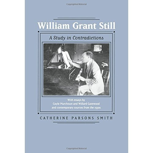 William Grant Still: A Study in Contradictions (Music of the African Diaspora)