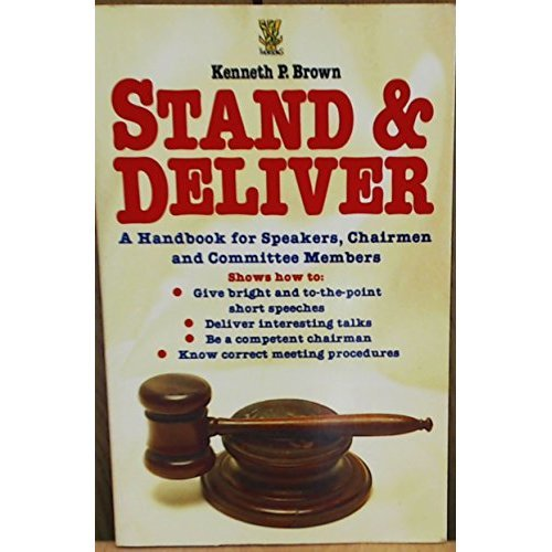 Stand and Deliver: Handbook for Speakers, Chairmen and Committee Members