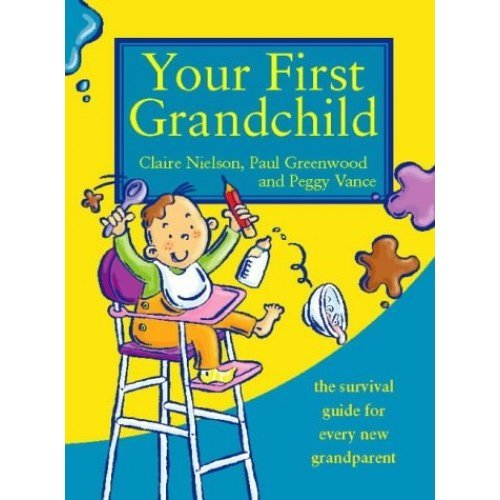 Your First Grandchild: Useful, touching and hilarious guide for first-time grandparents (Touching and Hilarious Guides)